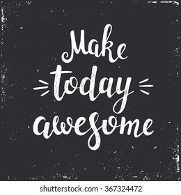 Make today awesome. Hand drawn typography poster. T shirt hand lettered calligraphic design. Inspirational vector typography.