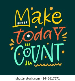 Make today Count. Hand drawn vector phrase lettering. Isolated on dark grey background. Design for banner, poster, logo, sign, sticker, web, blog