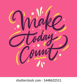 Make today Count. Hand drawn vector phrase lettering. Isolated on pink background. Design for banner, poster, logo, sign, sticker, web, blog