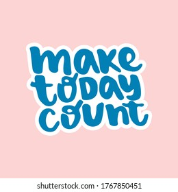 Make today count - hand drawn lettering quote isolated on the pink background. Inspirational phrase for self-development and productivity. Vector logo design for postcard, poster, card.