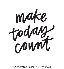 Make today count hand lettered quote