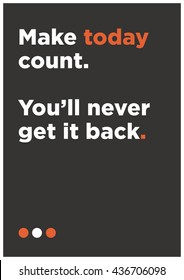 Make Today Count. You'll Never Get It Back. (Motivational Quote Vector Poster Design)