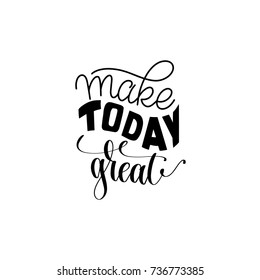 Make today great hand written lettering positive quote design, calligraphy vector illustration - Shutterstock ID 736773385