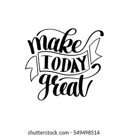 Make Today Great Vector Text Phrase Image, Inspirational Quote, Hand Drawn Writing - Nice Expression to Print on a T-Shirt, Paper or a Mug. Customisable to any colour.