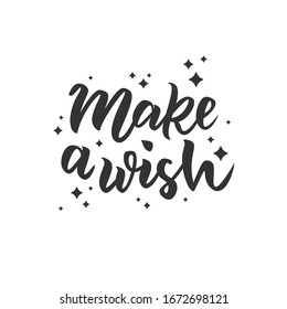 Make a wish hand lettering text as badge, tag, icon, celebration card, invitation, postcard, banner template. Fashion lettering typography poster. Vector illustration.