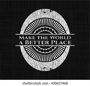 Make the World a Better Place chalkboard emblem written on a blackboard