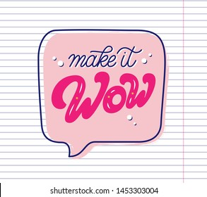 Make it Wow hand drawn slogan inside speech bubble. Vector illustration with lettering typography on school paper sheet. Motivational quote for poster, t shirt, banner, card, sticker, badge