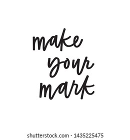 Make your mark calligraphy quote