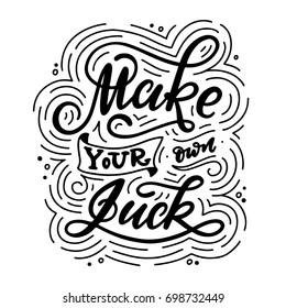 Make your own luck. Hand lettered motivational quote. Vector illustration