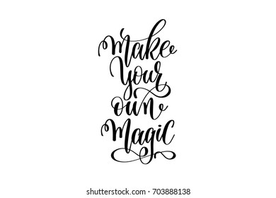 make your own magic - black and white hand lettering inscription magical dreams positive quote to poster, greeting card, t-shirt or mug design, calligraphy vector illustration