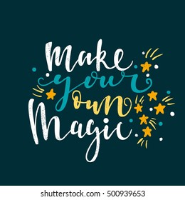 Make your own magic. Bright multi-colored romantic letters. Modern and stylish hand drawn lettering. Quote. Hand-painted inscription. Motivational calligraphy poster, typography. Stars.