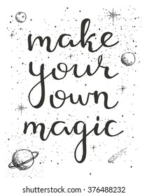 Make your own magic. Encouraging inspirational quote. Hand written lettering. Isolated typographical design element for posters, cards, banners.