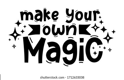 MAKE YOUR OWN MAGIC. Hand drawn typography quote phrase. Inspirational vector design for print on tee, card, banner, poster, hoody. Modern font calligraphy style phrase - make your own magic.