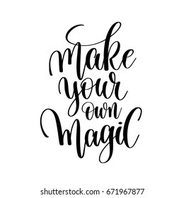 make your own magic  hand written lettering positive inspirational motivation quote, black ink calligraphy vector illustration