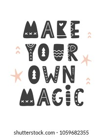 Make your own magic. Scandinavian style childish poster with hand drawn letters for nursery, kids apparel printable print, postcard, baby shower invitation. Black and white. Vector Illustration