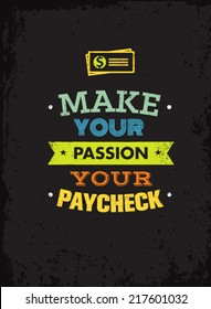 Make Your Passion Your Paycheck. Outstanding Motivation Quote. Creative Vector Typography Poster Concept