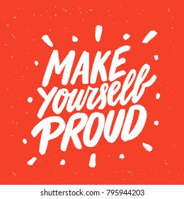 Make Yourself Proud. Motivational Poster. Vector Lettering.