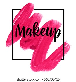 Makeup. Inspirational quote handwritten with ink and brush on acrylic stain. Concept for beauty salon, cosmetics label, cosmetology procedures, visage. Fashion design. Vector illustration.