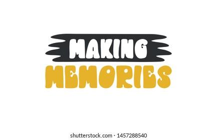 Making Memories. Handwritten vector lettering. Unique hand drawn nursery poster. Cute phrase. Ink brush calligraphy. Scandinavian style font. Poster, card, banner, t-shirt design element. Illustration