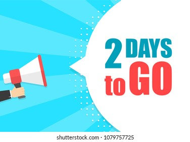 Male hand holding megaphone with 2 days to go speech bubble. Loudspeaker. Banner for business, marketing and advertising. Vector illustration
