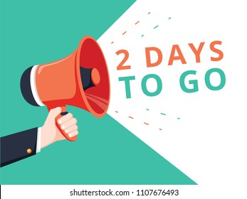 Male hand holding megaphone with 2 days to go speech bubble. Loudspeaker. Banner for business, marketing and advertising. Vector illustration. Business commercial ad for sale concept.
