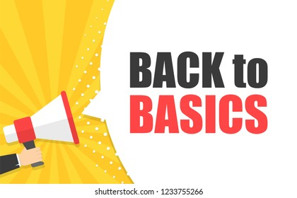 Male hand holding megaphone with Back to basics speech bubble. Loudspeaker. Banner for business, marketing and advertising. Vector illustration.