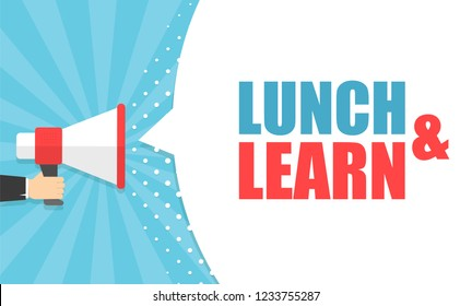 Male hand holding megaphone with Lunch and learn speech bubble. Loudspeaker. Banner for business, marketing and advertising. Vector illustration.