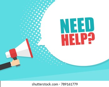 Male hand holding megaphone with Need Help? speech bubble. Loudspeaker. Banner for business, marketing and advertising. Vector illustration.