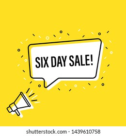 Male hand holding megaphone with six day sale speech bubble. Loudspeaker. Banner for business, marketing and advertising. Vector illustration.