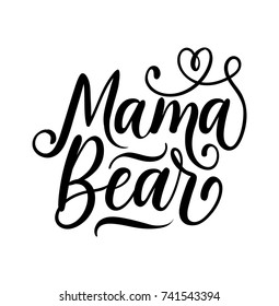Mama Bear inspirational quote. Modern calligraphy quote isolated on white background. Lettering art for poster, greeting card, t-shirt.