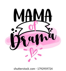 Mama of Drama - Hand drawn typography poster. Conceptual handwritten text. Hand letter script word art design. Good for scrap booking, posters, greeting cards, textiles, gifts, other sets.
