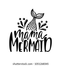 Mama mermaid. Inspirational quote about summer. Modern calligraphy phrase with hand drawn mermaid's tail. Simple vector lettering for print and poster. Typography design.