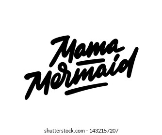 Mama mermaid. Inspirational quote about summer. Modern calligraphy. Simple vector lettering for print and poster. Typography design.
