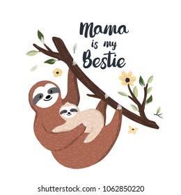 Mama is my bestie. Cute mother sloth holding baby and hanging on the tree. Adorable animal illustration. Vector
