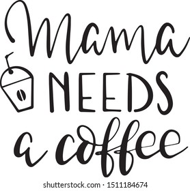 Mama needs a coffee decoration for T-shirt