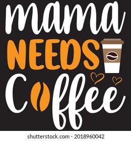 Mama Needs Coffee - Mom T-shirt Design, Vector File