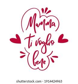 Mamma ti voglio bene means I love you mom in italian - Hand drawn lettering, vector illustration, isolated
