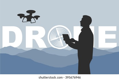 """Man controls the drone. Black silhouette of the guy who is holding a remote control drone aircraft. Drone floating in the air on a background of mountains. The picture with the word """"drone"""". Vector."""