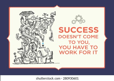 Man on a Giant Machine Producing Something . Handdrawn art on a frame and a quotable quote about working hard to earn success.