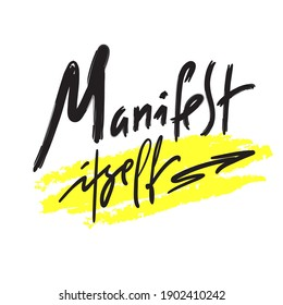 Manifest Itself - inspire motivational quote. Hand drawn lettering. Print for inspirational poster, t-shirt, bag, cups, card, flyer, sticker, badge. Phrase for self development, personal growth
