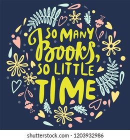 So many books, so little time - qoute in text hand drawn style. Vector composition