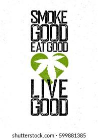 "Marijuana, cannabis, rastafarian themed quote. ""Smoke good, eat good, live good""."