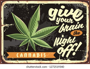 Marijuana leaf on old rusty plate. Legalize cannabis and give your brain the night off. Weed vector funny retro sign.
