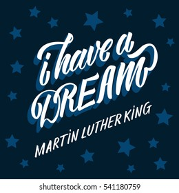 Martin Luther King day. Hand drawn lettering, calligraphy. Retro stylish. I have a dream.
