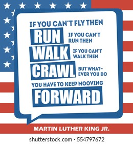 Martin Luther King Jr. Day greeting card type design vector elements. MLK typography lettering quote vector poster on USA flag background. If you can't fly then run, keep mooving forward