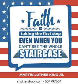 Martin Luther King Jr. Day greeting card type design vector elements. MLK typography lettering quote vector poster on USA flag background. Faith is taking the step when you can't see the staircase