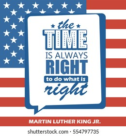 Martin Luther King Jr. Day greeting card type design vector elements. MLK typography lettering quote vector poster on USA flag background. The time is always right to do what is right