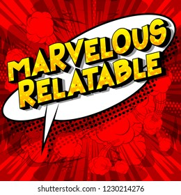 Marvelous Relatable - Vector illustrated comic book style phrase.