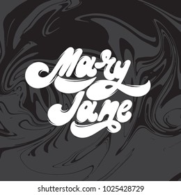 Mary Jane. Vector handwritten lettering. Template for card, poster, banner, print for t-shirt ,pin, badge.