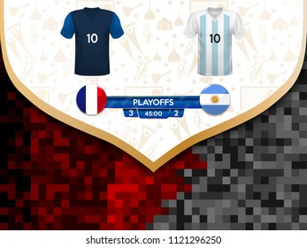 Match playoffs. Game between the teams of France and Argentina. Vector illustration of t-shirt and national flag.